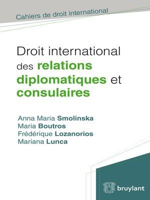 cover image of Droit international des relations diplomatiques et consulaires
