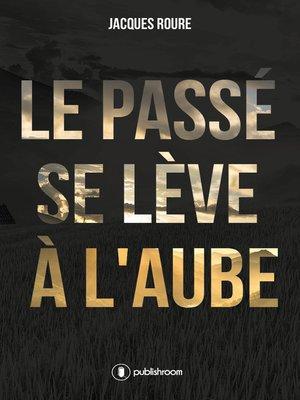 cover image of Le passé se lève à l'aube