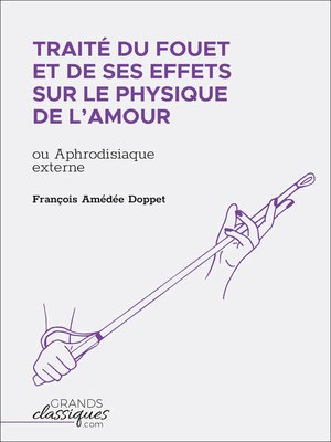 cover image of Traité du fouet et de ses effets sur le physique de l'amour