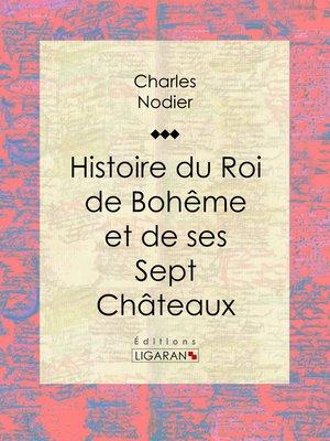 cover image of Histoire du Roi de Bohême et de ses Sept Châteaux