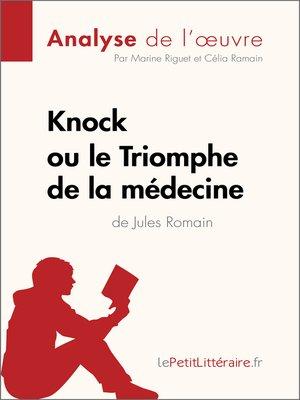 cover image of Knock ou le Triomphe de la médecine de Jules Romain (Analyse de l'oeuvre)