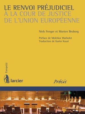 cover image of Le renvoi préjudiciel à la Cour de justice de l'Union européenne