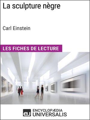 cover image of La sculpture nègre de Carl Einstein (Les Fiches de Lecture d'Universalis)