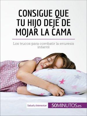 cover image of Consigue que tu hijo deje de mojar la cama
