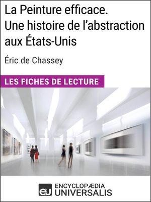 cover image of La Peinture efficace. Une histoire de l'abstraction aux États-Unis d'Éric de Chassey