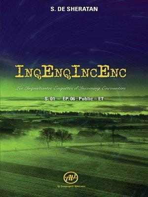 cover image of InqEnqIncEnc – Les Inquiétantes Enquêtes d'Incoming Encounters--S.01 – ép.06