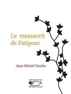 cover image of Le Manuscrit de Fatipour