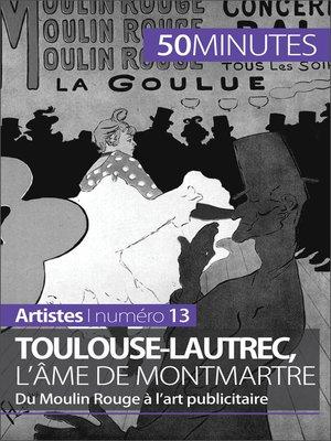 cover image of Toulouse-Lautrec, l'âme de Montmartre