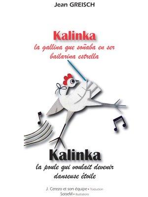 cover image of Kalinka, la gallina que soñaba en ser bailarina estrella / Kalinka, la poule qui voulait devenir danseuse étoile