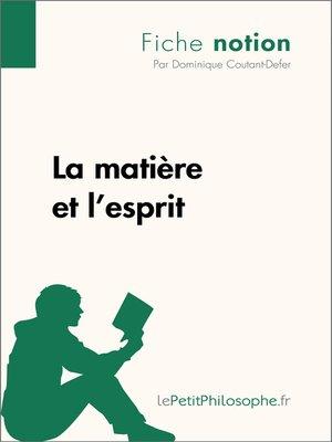 cover image of La matière et l'esprit--Fiche notion