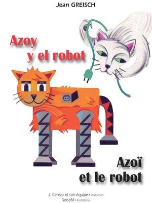 cover image of Azoy y el robot / Azoï et le robot