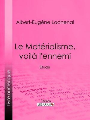 cover image of Le Matérialisme, voilà l'ennemi