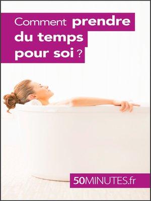 cover image of Comment prendre du temps pour soi ?