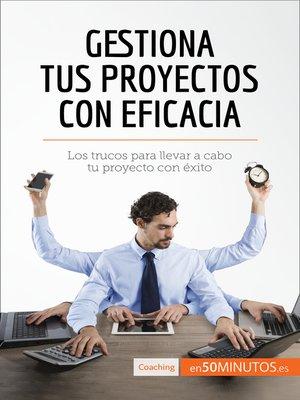 cover image of Gestiona tus proyectos con eficacia