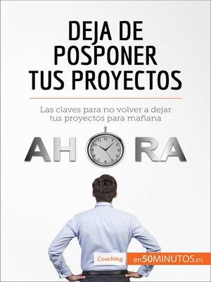 cover image of Deja de posponer tus proyectos