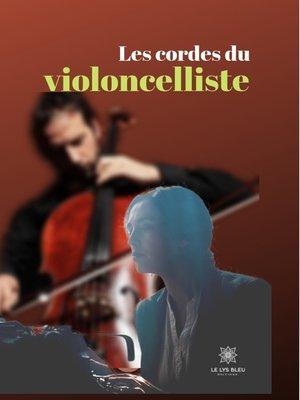 cover image of Les cordes du violoncelliste