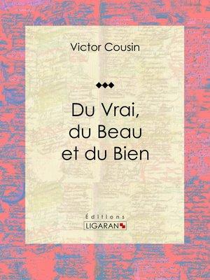 cover image of Du Vrai, du Beau et du Bien