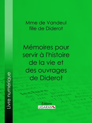 cover image of Mémoires pour servir à l'histoire de la vie et des ouvrages de Diderot, par Mme de Vandeul, sa fille