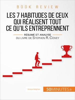cover image of Les 7 habitudes de ceux qui réalisent tout ce qu'ils entreprennent: Résumé et analyse du livre de Stephen R. Covey