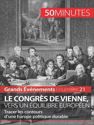 cover image of Le congrès de Vienne, vers un équilibre européen
