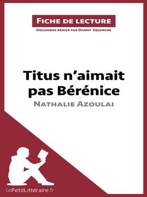 cover image of Titus n'aimait pas Bérénice de Nathalie Azoulai (Fiche de lecture)