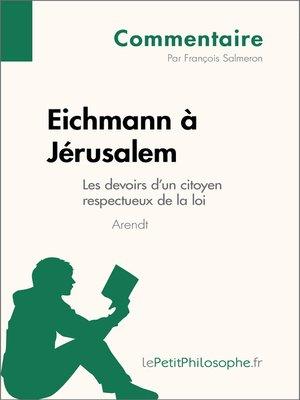 cover image of Eichmann à Jérusalem d'Arendt--Les devoirs d'un citoyen respectueux de la loi (Commentaire)