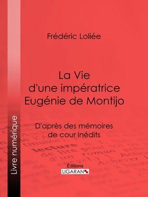 cover image of La Vie d'une impératrice Eugénie de Montijo