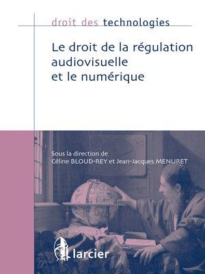 cover image of Le droit de la régulation audiovisuelle et le numérique