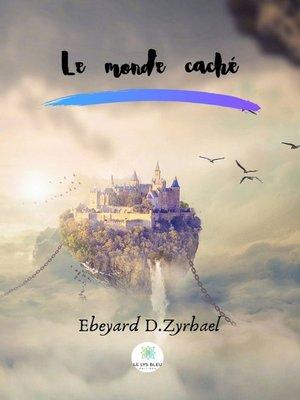 cover image of Le monde caché