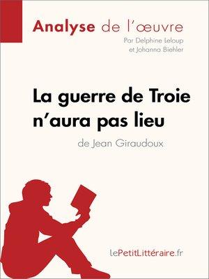 cover image of La guerre de Troie n'aura pas lieu de Jean Giraudoux (Analyse de l'oeuvre)