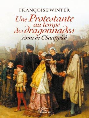 cover image of Une prostestante au temps des Dragonnades