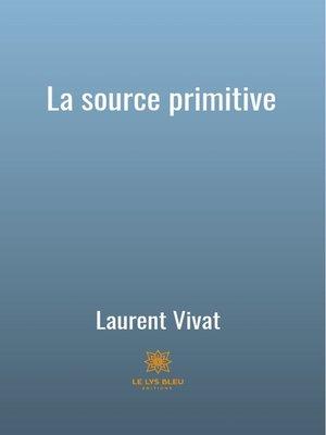 cover image of La source primitive