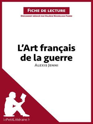 cover image of L'Art français de la guerre d'Alexis Jenni (Fiche de lecture)