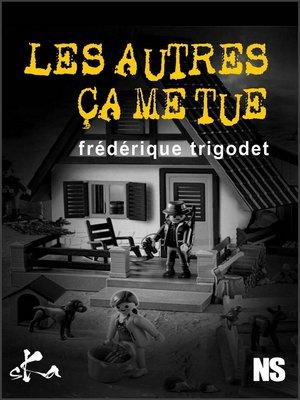 cover image of Les autres, ça me tue !