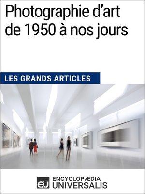 cover image of Photographie d'art de 1950 à nos jours (Les Grands Articles)
