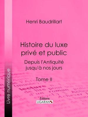 cover image of Histoire du luxe privé et public depuis l'Antiquité jusqu'à nos jours