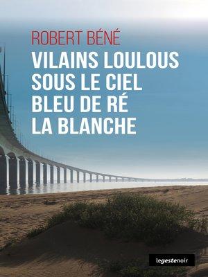 cover image of Vilains loulous sous le ciel bleu de Ré la blanche
