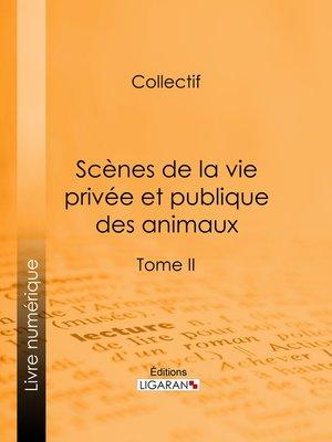 cover image of Scènes de la vie privée et publique des animaux