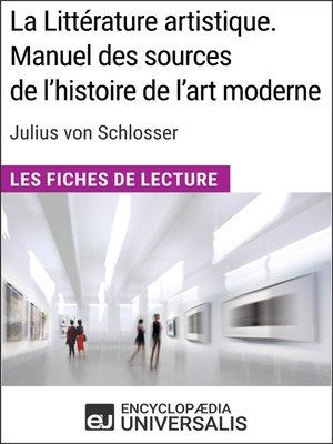 cover image of La Littérature artistique. Manuel des sources de l'histoire de l'art moderne de Julius von Schlosser