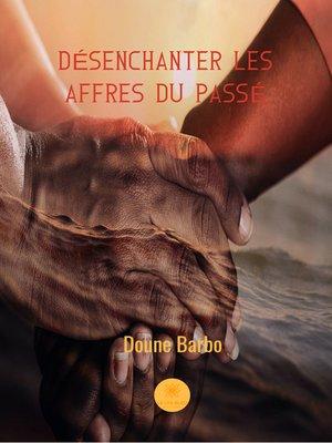 cover image of Désenchanter les affres du passé