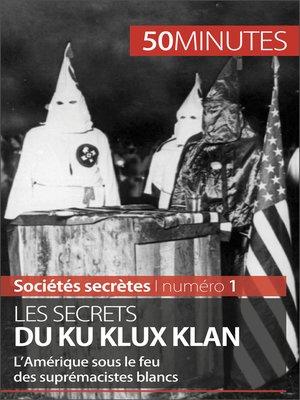 cover image of Les secrets du Ku Klux Klan