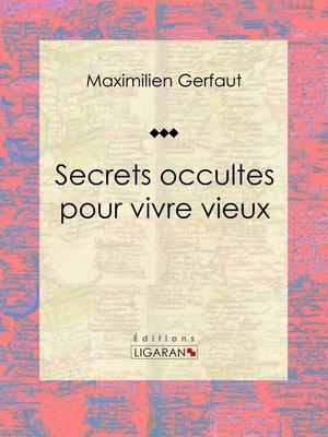 cover image of Secrets occultes pour vivre vieux