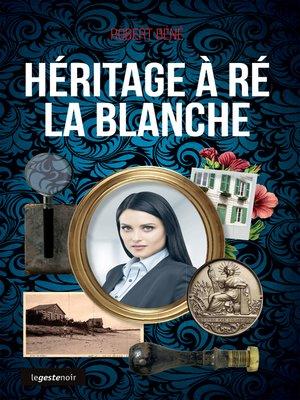cover image of Héritage à Ré la blanche