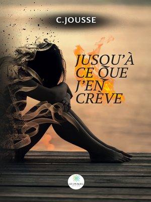 cover image of Jusqu'à ce que j'en crève