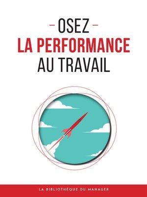 cover image of Osez la performance au travail