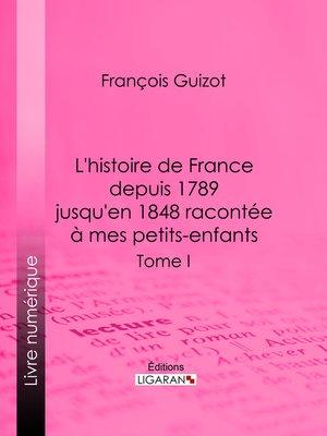 cover image of L'histoire de France depuis 1789 jusqu'en 1848 racontée à mes petits-enfants