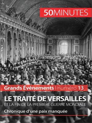 cover image of Le traité de Versailles et la fin de la Première Guerre mondiale