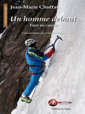 cover image of Un homme debout, face au cancer