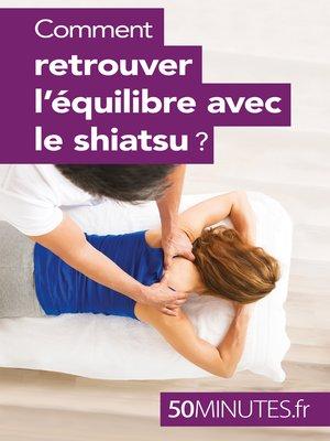 cover image of Comment retrouver l'équilibre avec le shiatsu ?