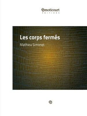 cover image of Les corps fermés